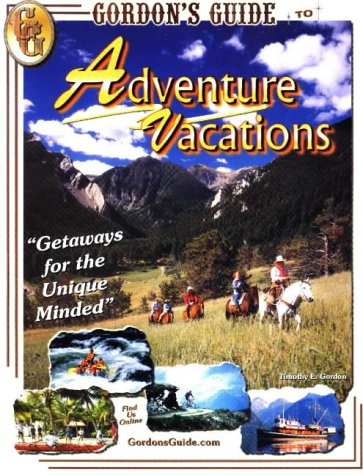 9780965672276: Gordon's Guide to Adventure Vacations: The Definitive Guide to Adventure Vacations