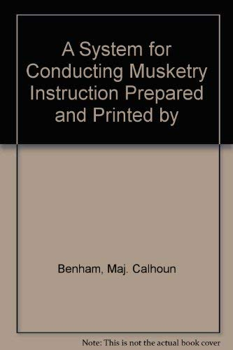 A SYSTEM FOR CONDUCTING MUSKETRY INSTRUCTION: PREPARED: Bragg, Gen.