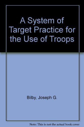 A System of Target Practice for the Use of Troops: Bilby, Joseph G.