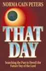 That day: Searching the past to unveil the future day of the Lord: Peters, Norma Cain