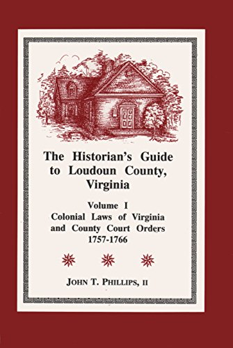 9780965675802: Historian's Guide to Loudoun County, Virginia (Colonial Laws of Virginia and County Court Orders 1757-1766, Vol. 1)