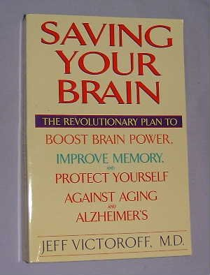 9780965675987: Saving Your Brain: The Revolutionary Plan to Boost Brain Power, Improve Memory, and Protect Yourself Against Aging and Alzheimer's