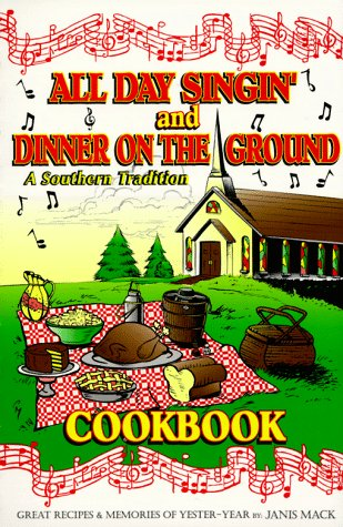 All Day Singin' and Dinner on the Ground Cookbook: A Southern Tradition: Mack, Janis Carolyn