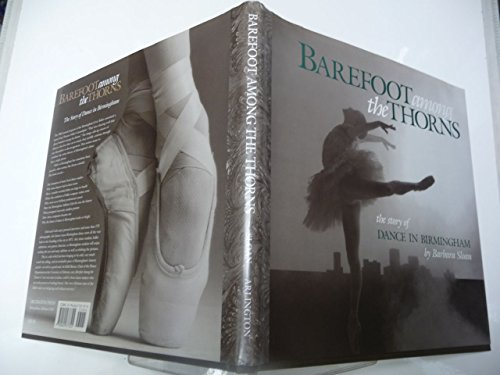 Barefoot Among the Thorns: The Story of Dance in Birmingham: Sloan, Barbara
