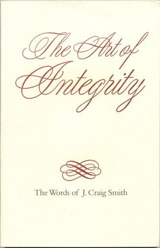 The Art of Integrity: The Words of: J. Craig Smith;