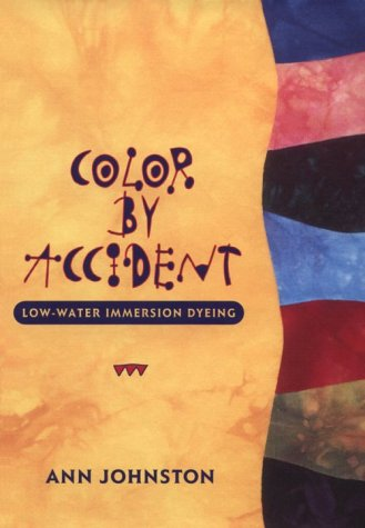 9780965677608: Color by Accident: Low-Water Immersion Dyeing