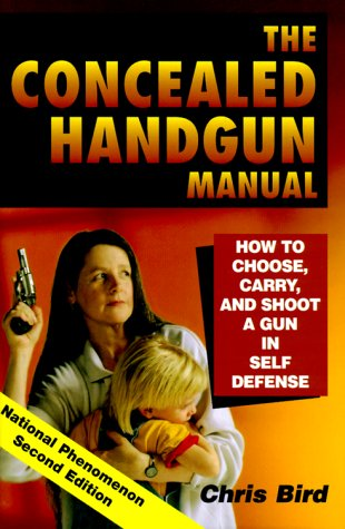 9780965678469: The Concealed Handgun Manual: How to Choose, Carry, and Shoot a Gun in Self Defense
