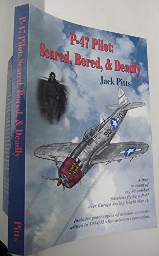 9780965679305: P-47 Pilots Scared, Bored, and Deadly