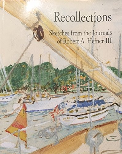Recollections: Sketches From the Journals of Robert A. Heffner III: Hefner, Robert A. III