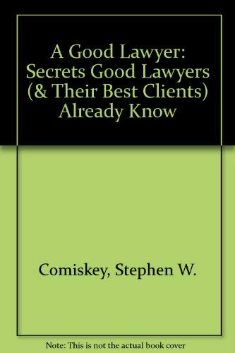 9780965680400: A Good Lawyer: Secrets Good Lawyers (& Their Best Clients) Already Know