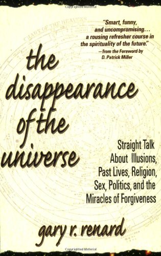 9780965680950: The Disappearance of the Universe: Straight Talk About Illusions, Past Lives, Religion, Sex, Politics, and the Miracles of Forgiveness