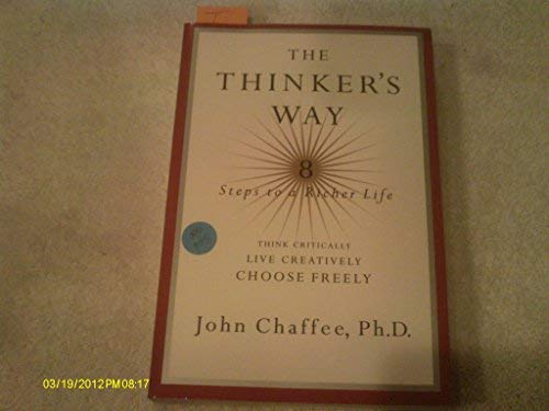 9780965681070: The Thinker's Way: 8 Steps to a Richer Life (Think Critically, Live Creatively, Choose Freely)