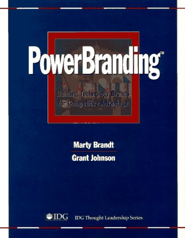 PowerBranding(tm): Building Technology Brands for Competitive Advantage: Johnson, Grant, Brandt, ...