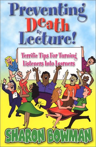 9780965685153: Preventing Death By Lecture! - Terrific Tips For Turning Listeners Into Learners