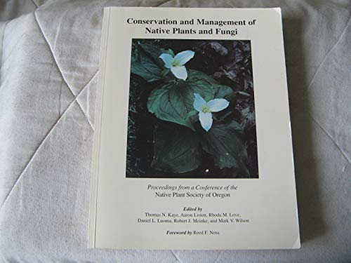 9780965685207: Conservation and management of native plants and fungi: Proceedings of an Oregon Conference on the Conservation and Management of Native Vascular Plants, Bryophytes, and Fungi