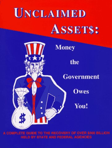 Unclaimed Assets: Money the Government Owes You!: Mark Tofal