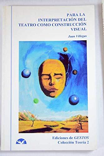 9780965691444: Para la interpretacion del teatrocomo construccion visual (Colección Teoría)