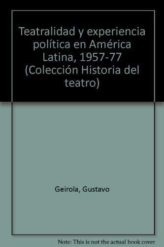 Teatralidad y experiencia política en América Latina (1957-77): GEIROLA, Gustavo