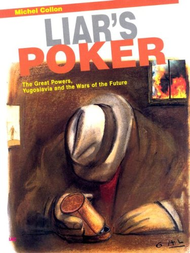 9780965691666: Liar's Poker: The Great Powers, Yugoslavia and the Wars of the Future