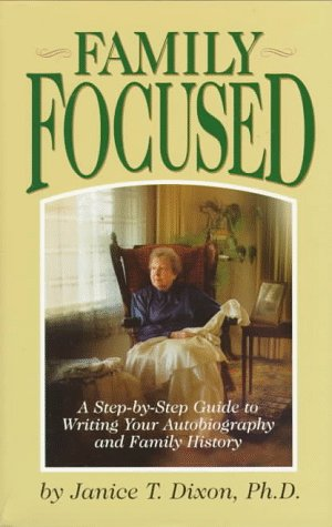 Family Focused: A Step-By-Step Guide to Writing Your Autobiography and Family History: Dixon, ...