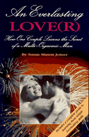 9780965695848: An Everlasting Lover: How One Couple Learns the Secret of A Multi-Orgasmic Man