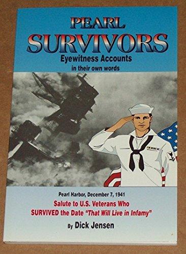 Pearl survivors: Eyewitness accounts in their own: Jensen, Dick