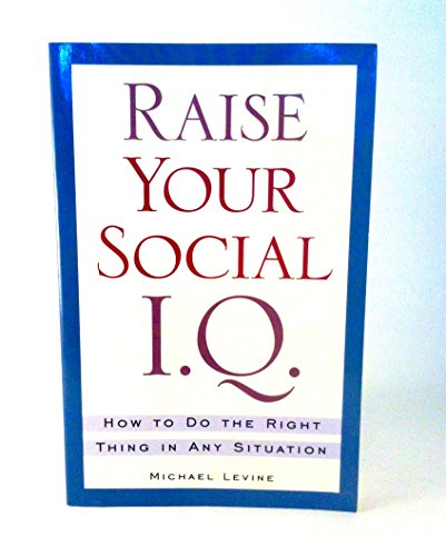9780965697385: Raise Your Social I.Q. (How to Do The Right Thing in any Situation)