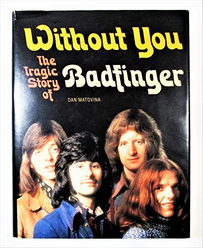 9780965712200: Without you: The tragic story of Badfinger