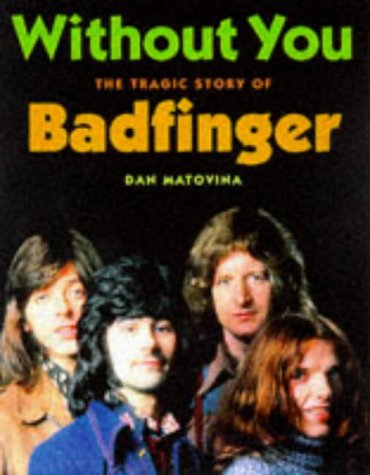 9780965712217: Without You: The Tragic Story of Badfinger