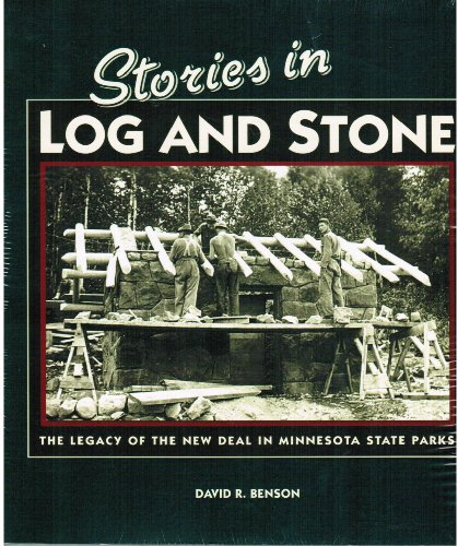 Stories in Log and Stone : The Legacy of the New Deal in Minnesota State Parks: Benson, David R.