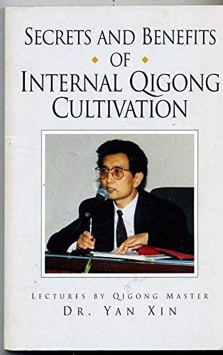 9780965713580: Secrets & Benefits of Internal Qigong Cultivation: Lectures by Qigong Master Dr. Yan Xin