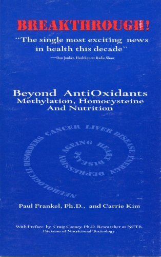 Beyond AntiOxidants: Methylation, Homocysteine and Nutrition - TMG Breakthrough: Frankel, Paul; ...