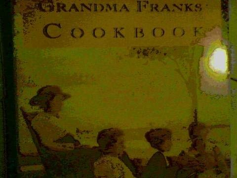 Grandma Franks' cookbook :; a good cook's best recipes: Franks, James A. (editor); ...