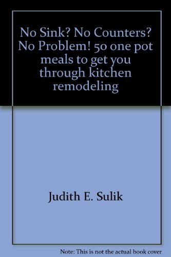 9780965719322: No Sink? No Counters? No Problem! 50 one pot meals to get you through kitchen remodeling