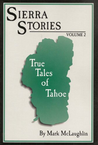 Sierra Stories: True Tales of Tahoe -: McLaughlin, Mark