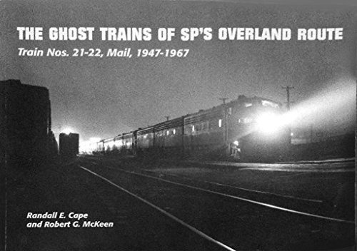 9780965720830: The Ghost Trains of SP's Overland Route, Train Nos. 21-22, Mail, 1947-1967 (Southern Pacific)