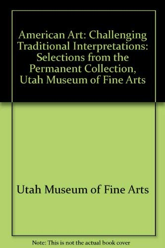 American Art: Challenging Traditional Interpretations: Selections from the Permanent Collection, ...