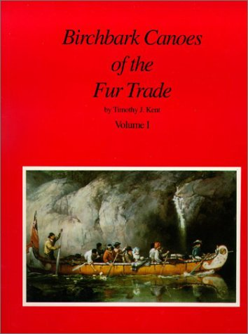 BIRCHBARK CANOES OF THE FUR TRADE Two: KENT, TIMOTHY J.