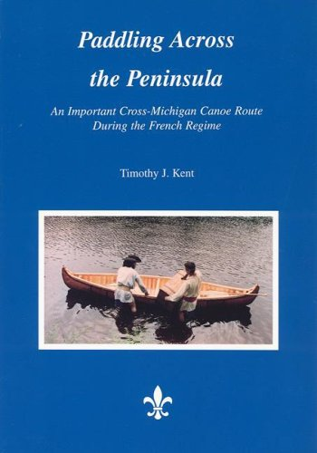 Paddling Across the Peninsula: An Important Cross-Michigan: Timothy J. Kent