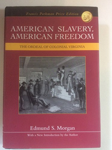9780965727006: American Slavery, American Freedom: The Ordeal of Colonial Virginia by EDMUND S. MORGAN Published by History Book Club by arrangement with WW Norton & Company, Inc 2005 edition (2005) Hardcover