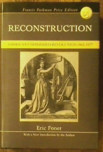Reconstruction: America's Unfinished Revolution 1863-1877: Eric Foner