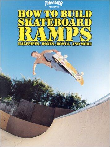 9780965727143: Thrasher Presents How to Build Skateboard Ramps (Skate My Friend, Skate)