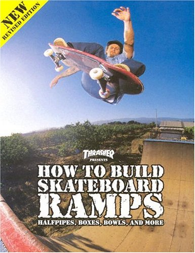 9780965727174: Thrasher Presents How to Build Skateboard Ramps, Halfpipes, Boxes, Bowls and More