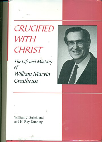 Crucified With Christ The Life and Ministry: William J. Strickland,