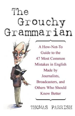 9780965730969: The Grouchy Grammarian: A How-Not-To Guide to the 47 Most Common Mistakes in En