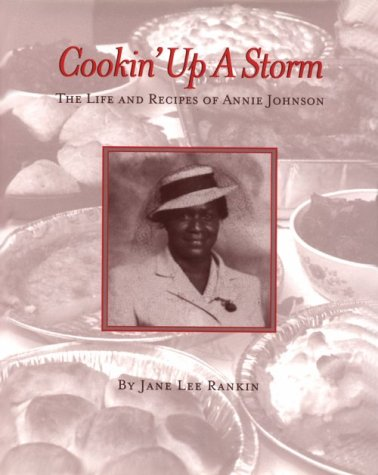 Cookin' Up a Storm: The Life and Recipes of Annie Johnson: Rankin, Jane Lee