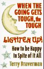 9780965739511: When the Going Gets Tough, the Tough Lighten Up!: How to Be Happy in Spite of It All