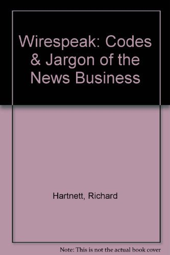 9780965741057: Wirespeak: Codes & Jargon of the News Business