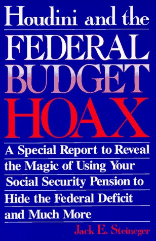 9780965747134: Houdini & the Federal Budget Hoax : A Special Report to Reveal the Magic of Using Your Social Security Pension to Hide the Federal Deficit & Much More