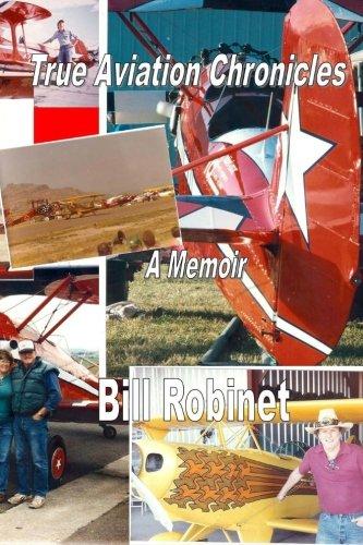 True Aviation Chronicles: A Memoir: Mr. Bill Robinet